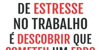 A maior causa de estresse no trabalho é descobrir que cometeu um erro, revela pesquisa