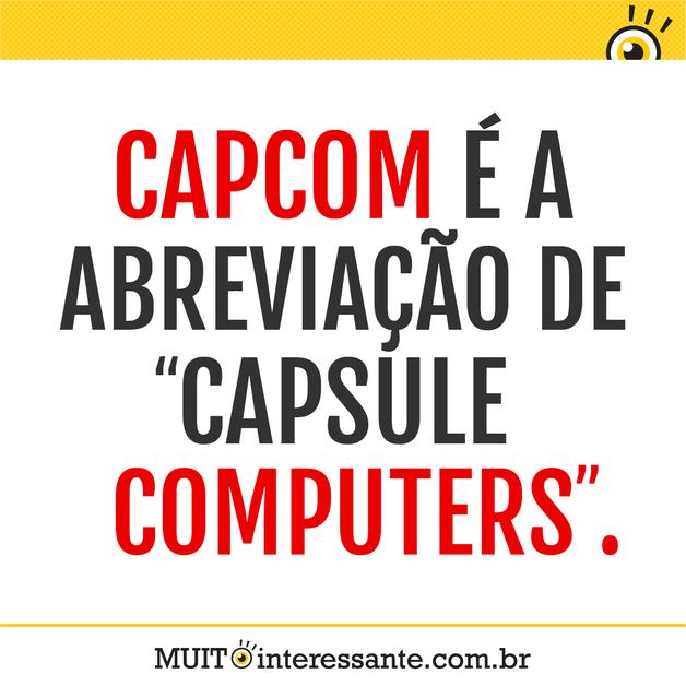 """Capcom é a abreviação de """"Capsule Computers""""."""