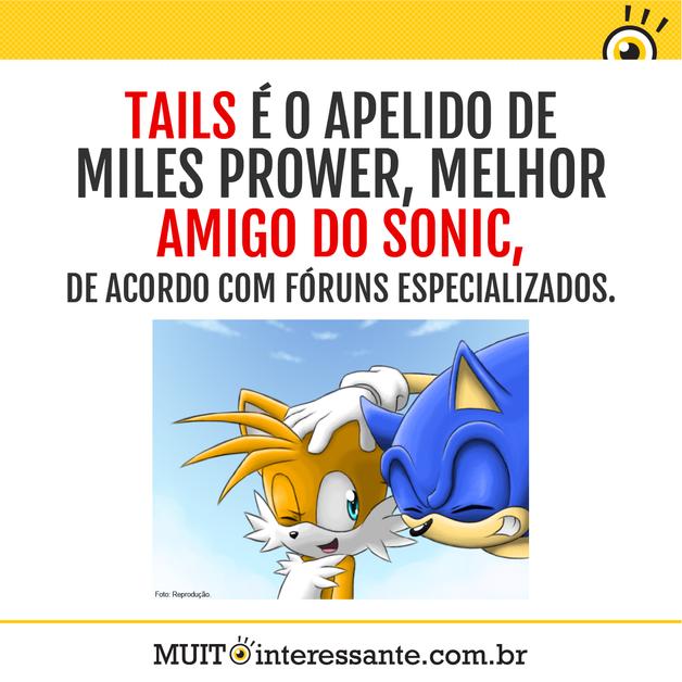 Tails é o apelido de Miles Prower, melhor amigo do Sonic, de acordo com fóruns especializados.