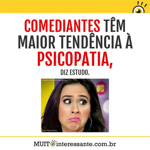 Comediantes têm maior tendência à psicopatia, diz estudo.