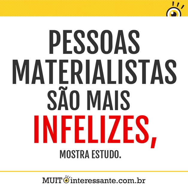 Pessoas materialistas são mais infelizes, mostra estudo.