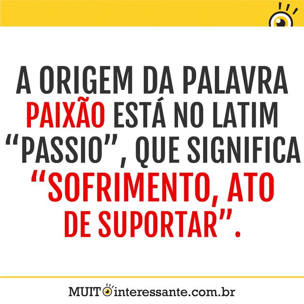 """A origem da palavra paixão está no latim """"passio"""", que significa """"sofrimento, ato de suportar""""."""