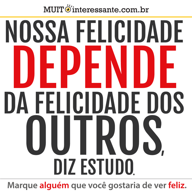Nossa felicidade depende da felicidade dos outros, diz estudo.
