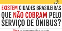 Existem cidades brasileiras que não cobram pelo serviço de ônibus coletivo?